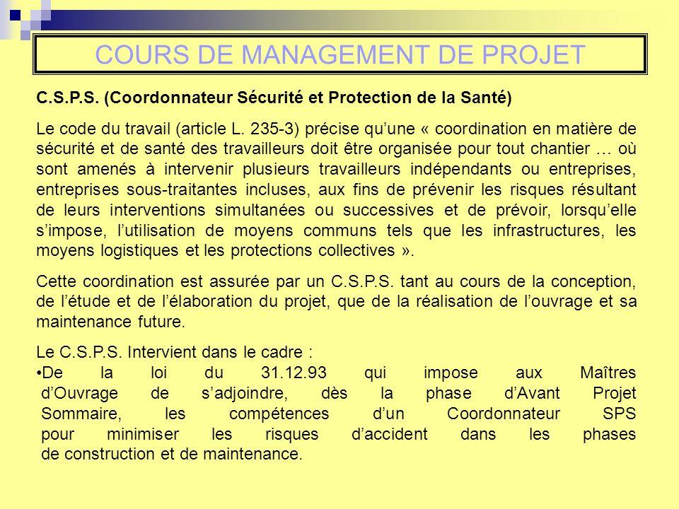 COURS DE MANAGEMENT DE PROJET C.S.P.S. (Coordonnateur Sécurité et Protection de la Santé) Le code du travail (article L. 235-3) précise quune « coordi