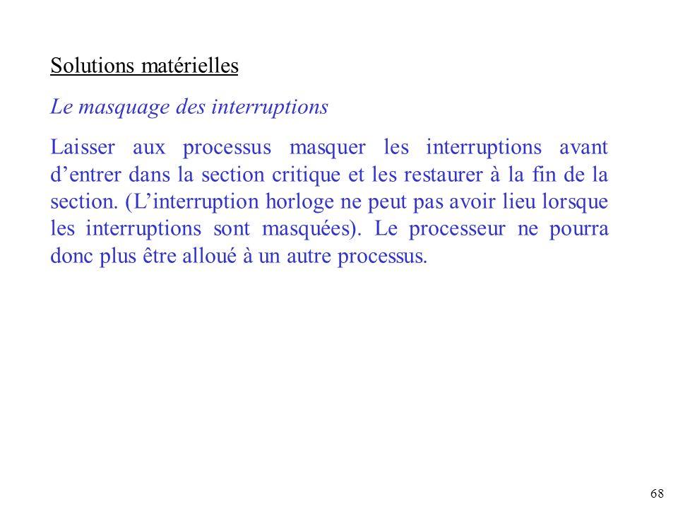 68 Solutions matérielles Le masquage des interruptions Laisser aux processus masquer les interruptions avant dentrer dans la section critique et les r