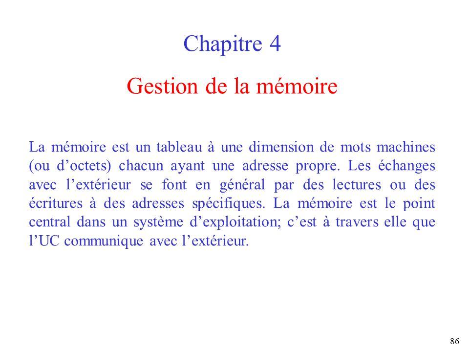 86 Chapitre 4 Gestion de la mémoire La mémoire est un tableau à une dimension de mots machines (ou doctets) chacun ayant une adresse propre. Les échan