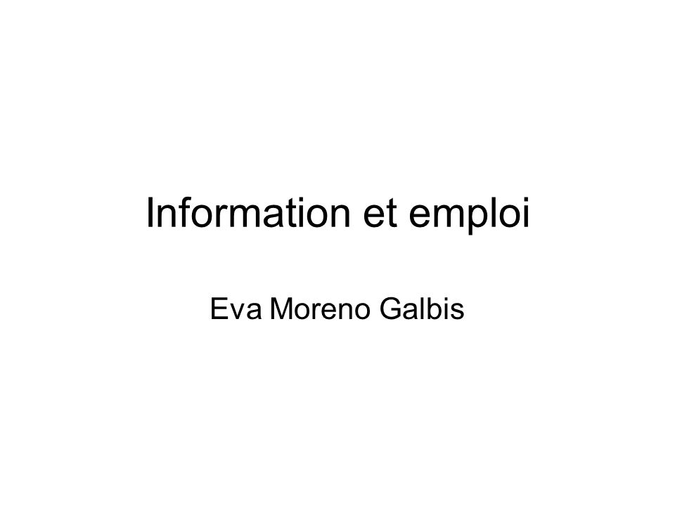 Information et emploi Eva Moreno Galbis
