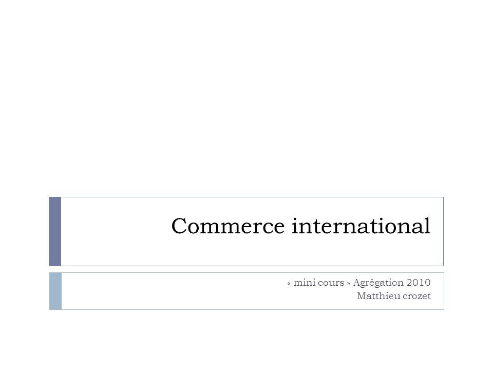 Commerce international « mini cours » Agrégation 2010 Matthieu crozet