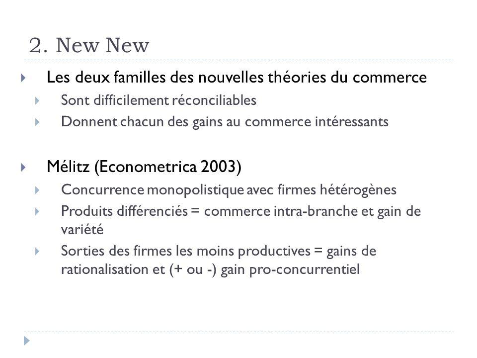 2. New New Les deux familles des nouvelles théories du commerce Sont difficilement réconciliables Donnent chacun des gains au commerce intéressants Mé