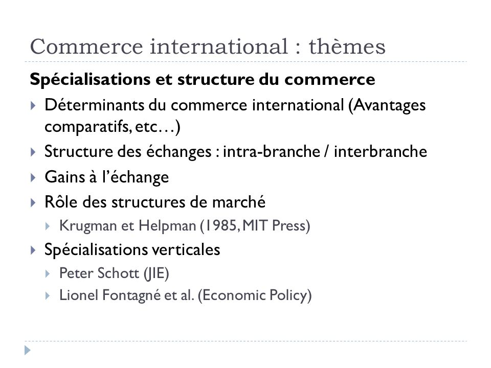 Commerce international : thèmes Spécialisations et structure du commerce Déterminants du commerce international (Avantages comparatifs, etc…) Structur