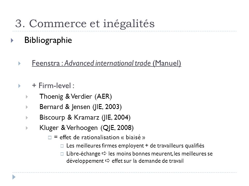 3. Commerce et inégalités Bibliographie Feenstra : Advanced international trade (Manuel) + Firm-level : Thoenig & Verdier (AER) Bernard & Jensen (JIE,