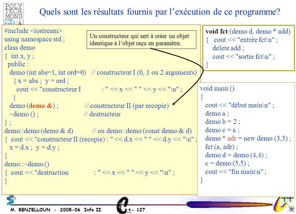++ - 126 M. BENJELLOUN : 2005-06 Info II #include using namespace std ; class point { int x, y ; public : point (int abs, int ord) // constructeur { x