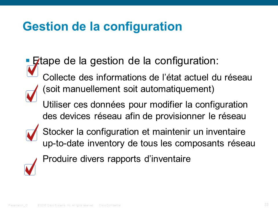 © 2006 Cisco Systems, Inc. All rights reserved.Cisco ConfidentialPresentation_ID 33 Gestion de la configuration Etape de la gestion de la configuratio