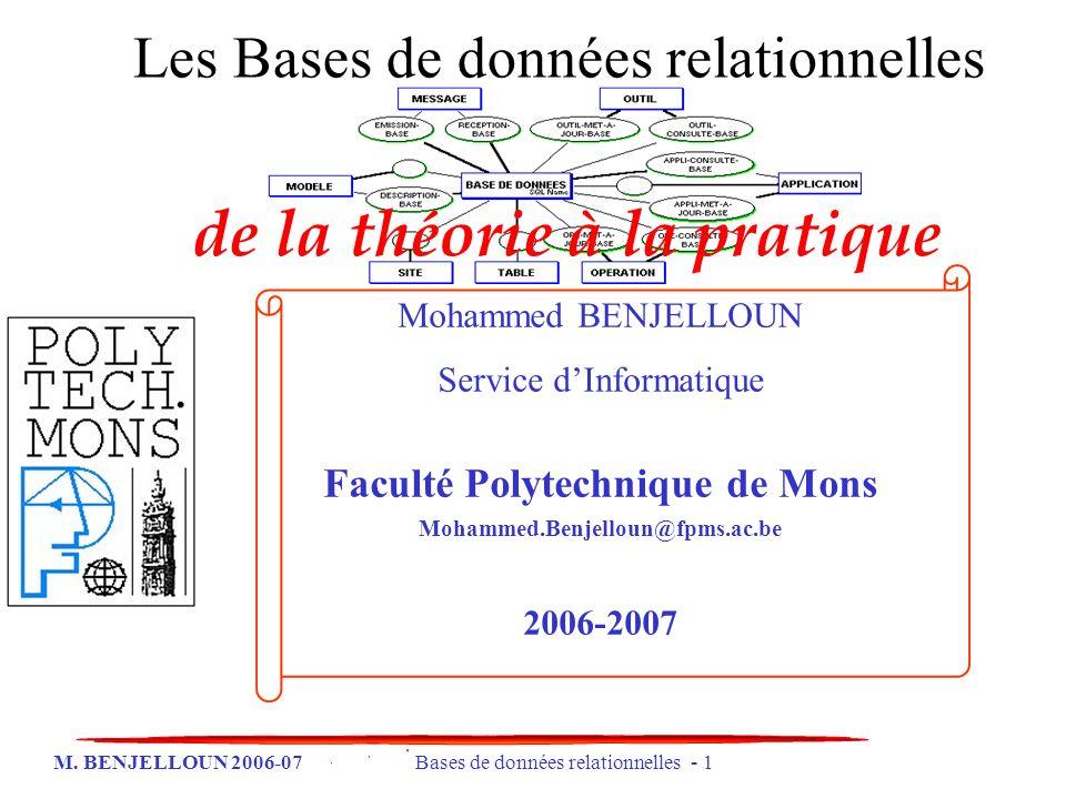 M. BENJELLOUN 2006-07 Bases de données relationnelles - 1 Les Bases de données relationnelles Mohammed BENJELLOUN Service dInformatique Faculté Polyte