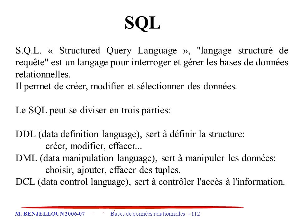 M. BENJELLOUN 2006-07 Bases de données relationnelles - 112 SQL S.Q.L. « Structured Query Language »,