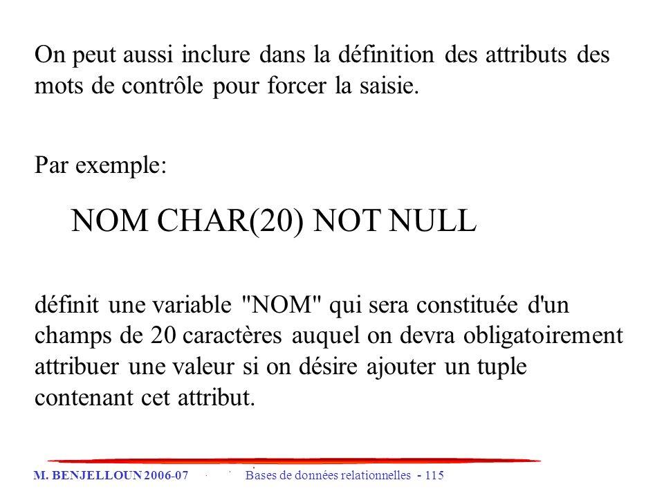 M. BENJELLOUN 2006-07 Bases de données relationnelles - 115 On peut aussi inclure dans la définition des attributs des mots de contrôle pour forcer la