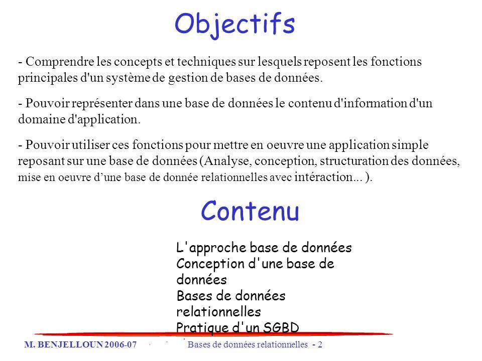 M. BENJELLOUN 2006-07 Bases de données relationnelles - 2 Objectifs - Comprendre les concepts et techniques sur lesquels reposent les fonctions princi