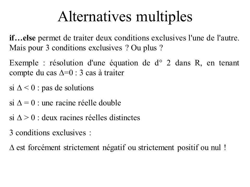 Alternatives multiples if…else permet de traiter deux conditions exclusives l'une de l'autre. Mais pour 3 conditions exclusives ? Ou plus ? Exemple :