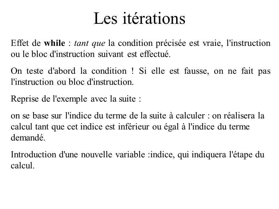 Les itérations Effet de while : tant que la condition précisée est vraie, l'instruction ou le bloc d'instruction suivant est effectué. On teste d'abor