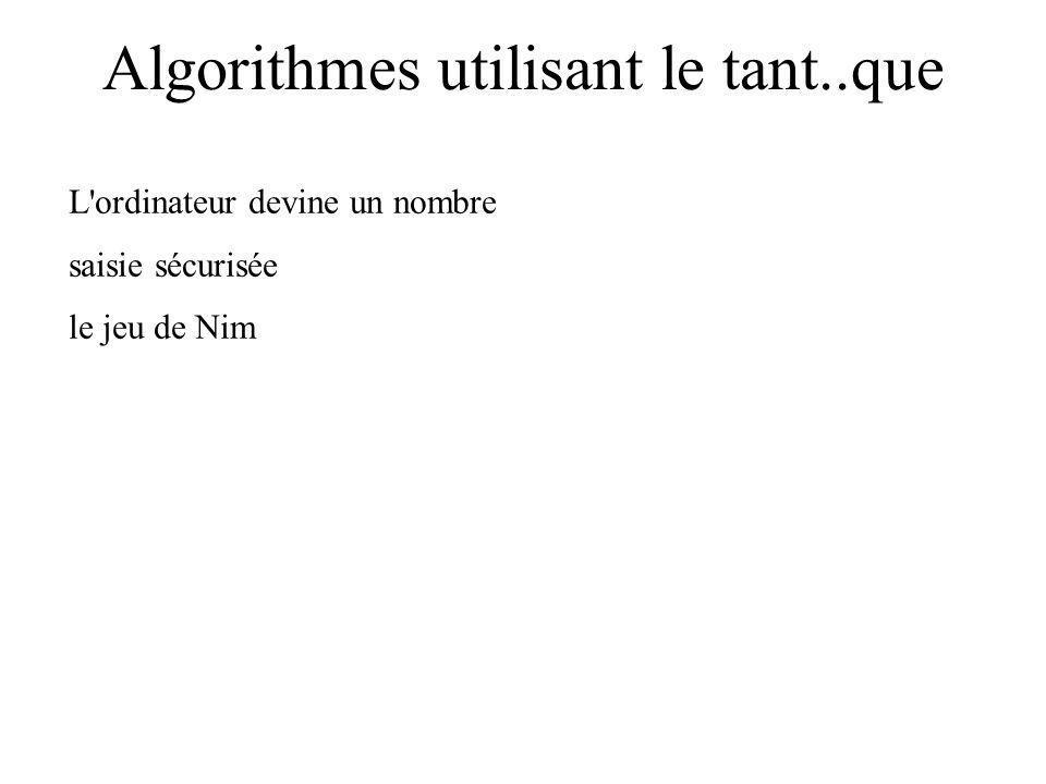 Algorithmes utilisant le tant..que L'ordinateur devine un nombre saisie sécurisée le jeu de Nim