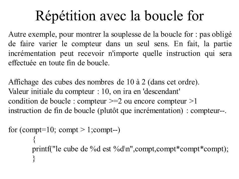 Répétition avec la boucle for Autre exemple, pour montrer la souplesse de la boucle for : pas obligé de faire varier le compteur dans un seul sens.