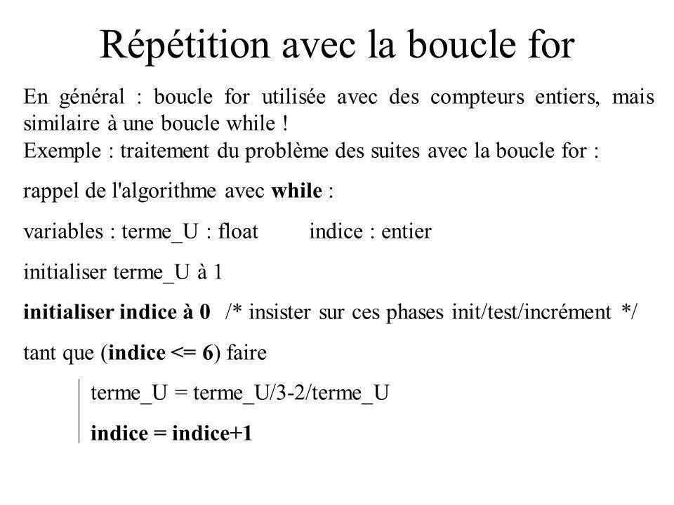 Répétition avec la boucle for En général : boucle for utilisée avec des compteurs entiers, mais similaire à une boucle while ! Exemple : traitement du
