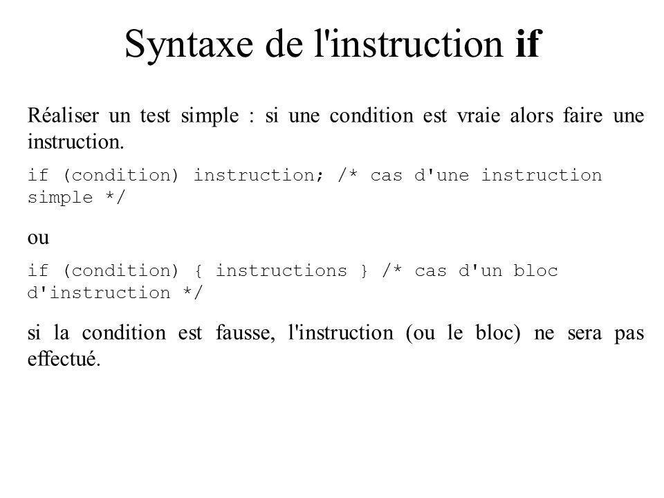l instruction if dans un programme Programme exemple : test d une valeur #include void main() { unsigned char age; printf( SNCF Bijour\n ); printf( Entrez votre age: ); scanf( %c ,&age); if (age > 26) { printf( Vous n avez pas de réduction\n ); }