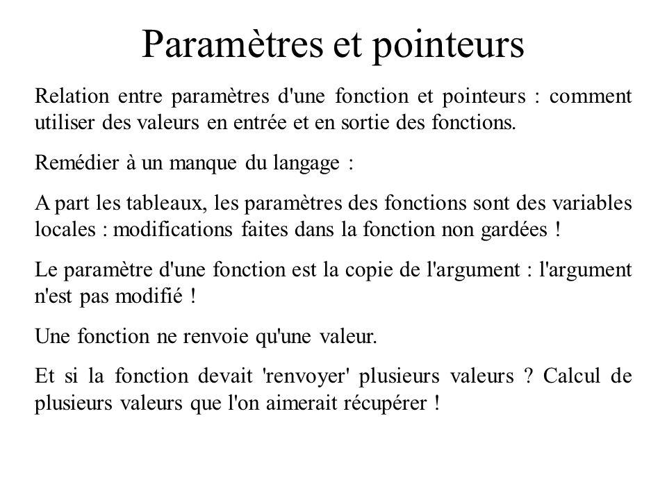 Paramètres et pointeurs Relation entre paramètres d'une fonction et pointeurs : comment utiliser des valeurs en entrée et en sortie des fonctions. Rem