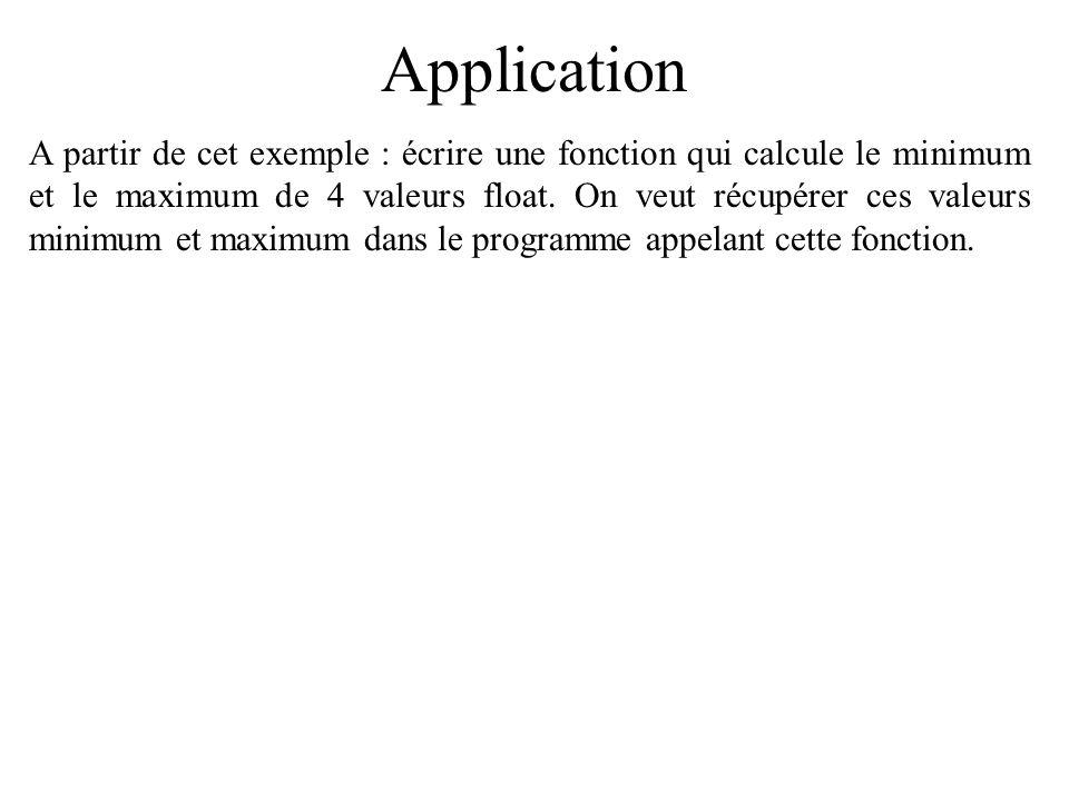 Application A partir de cet exemple : écrire une fonction qui calcule le minimum et le maximum de 4 valeurs float. On veut récupérer ces valeurs minim