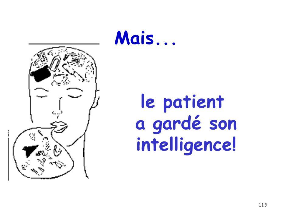 115 Mais... le patient a gardé son intelligence!