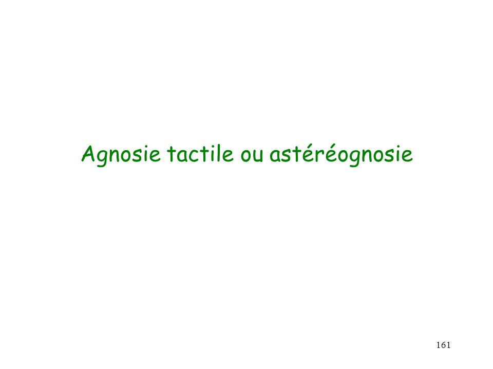 161 Agnosie tactile ou astéréognosie