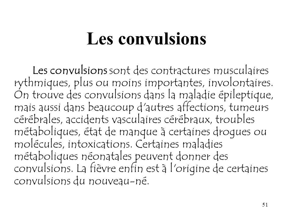 51 Les convulsions Les convulsions sont des contractures musculaires rythmiques, plus ou moins importantes, involontaires. On trouve des convulsions d
