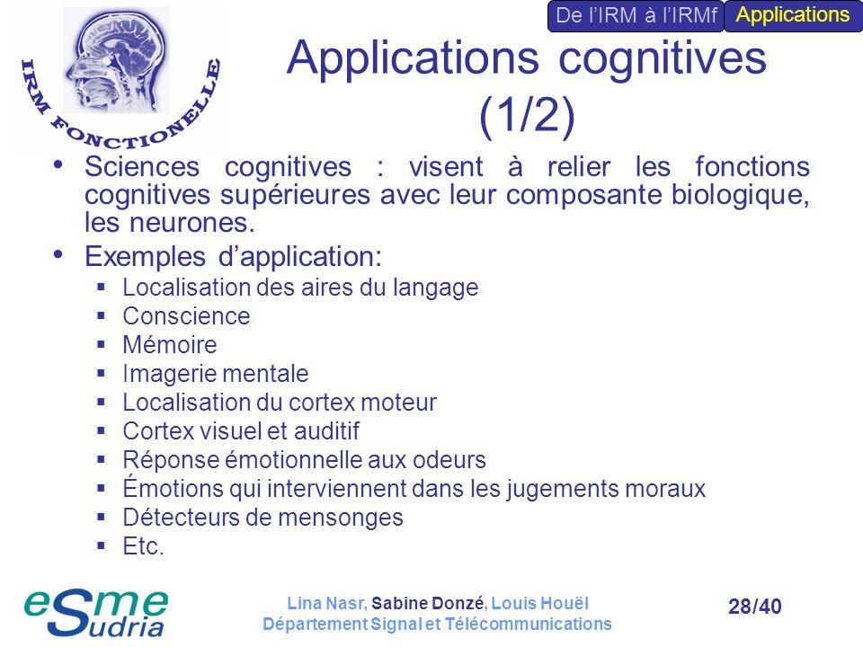 /4028 Applications cognitives (1/2) Sciences cognitives : visent à relier les fonctions cognitives supérieures avec leur composante biologique, les ne