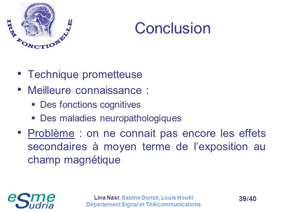 /4039 Conclusion Technique prometteuse Meilleure connaissance : Des fonctions cognitives Des maladies neuropathologiques Problème : on ne connait pas