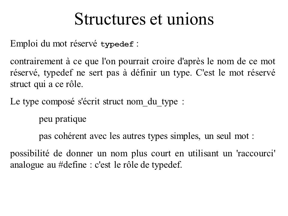 Structures et unions Emploi du mot réservé typedef : contrairement à ce que l'on pourrait croire d'après le nom de ce mot réservé, typedef ne sert pas