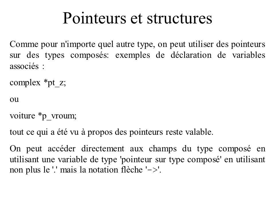 Pointeurs et structures Comme pour n'importe quel autre type, on peut utiliser des pointeurs sur des types composés: exemples de déclaration de variab