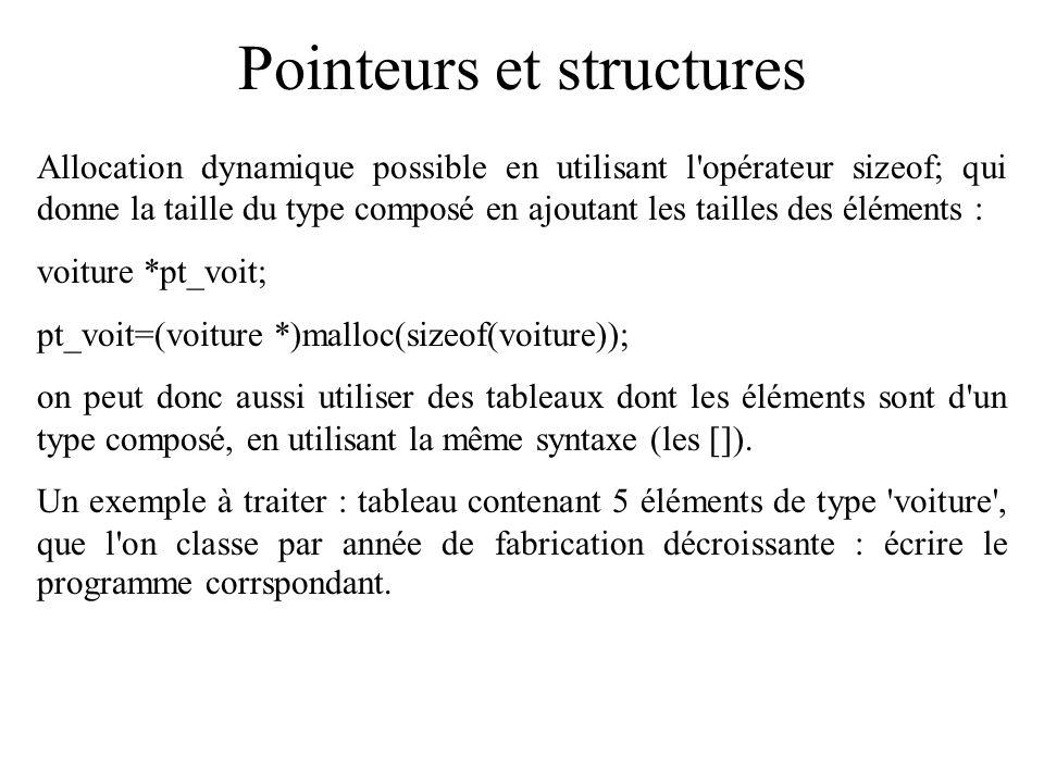 Pointeurs et structures Allocation dynamique possible en utilisant l'opérateur sizeof; qui donne la taille du type composé en ajoutant les tailles des