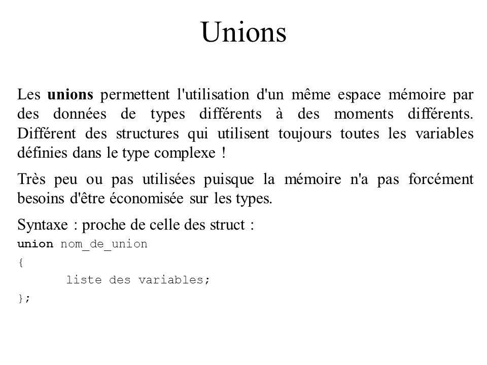 Unions Les unions permettent l'utilisation d'un même espace mémoire par des données de types différents à des moments différents. Différent des struct