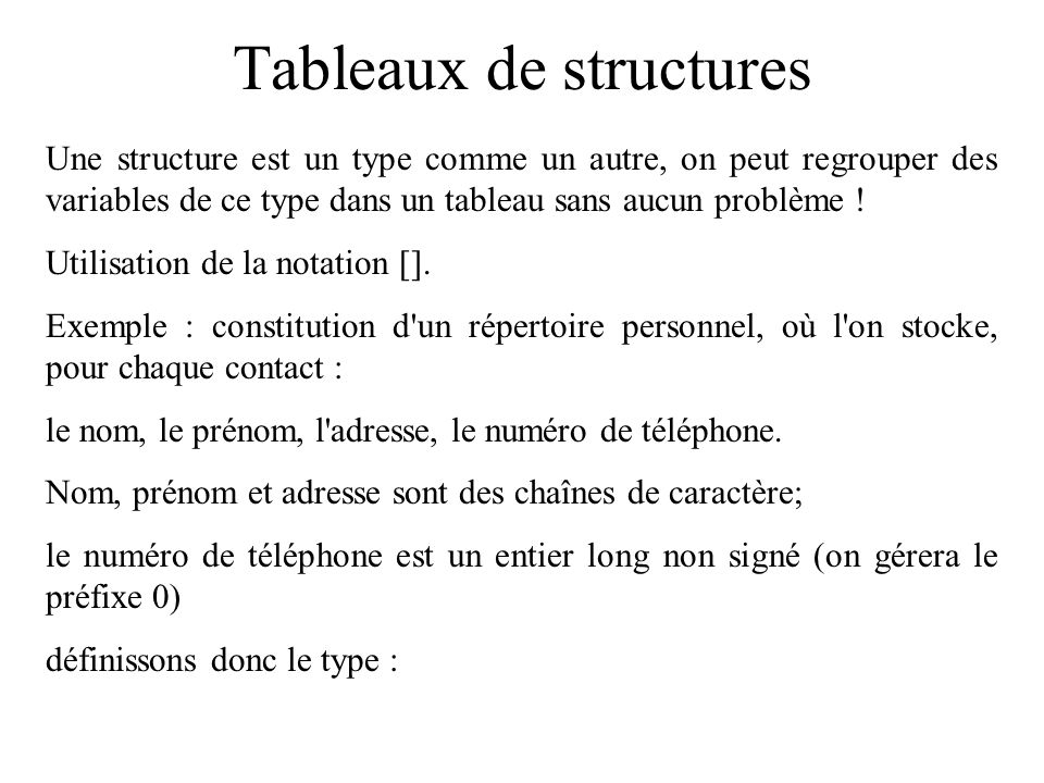 Tableaux de structures Une structure est un type comme un autre, on peut regrouper des variables de ce type dans un tableau sans aucun problème ! Util