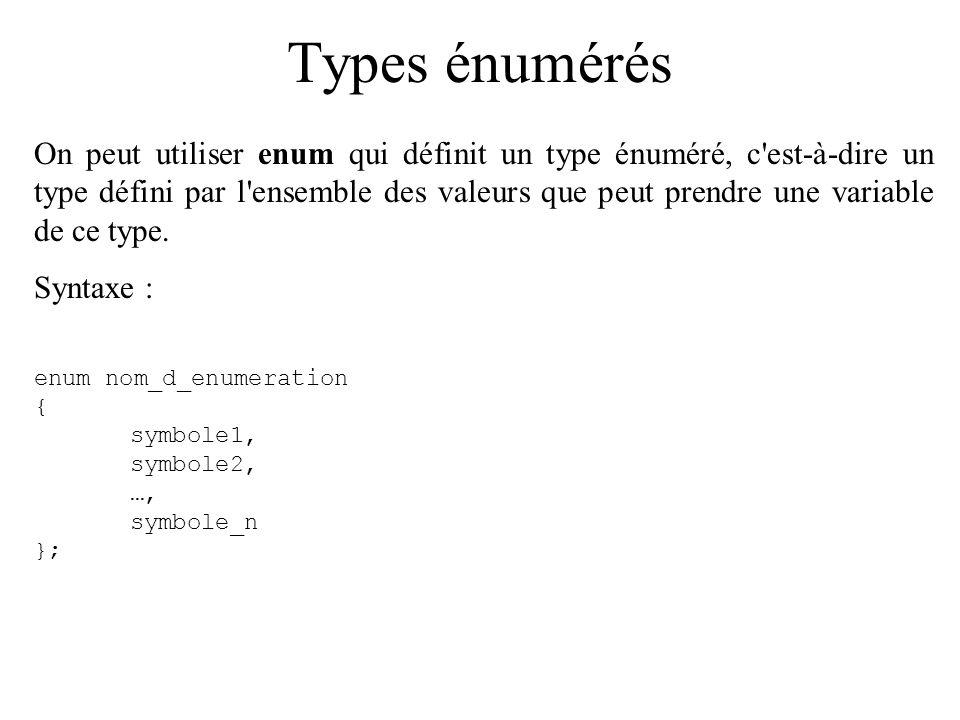 Types énumérés On peut utiliser enum qui définit un type énuméré, c'est-à-dire un type défini par l'ensemble des valeurs que peut prendre une variable