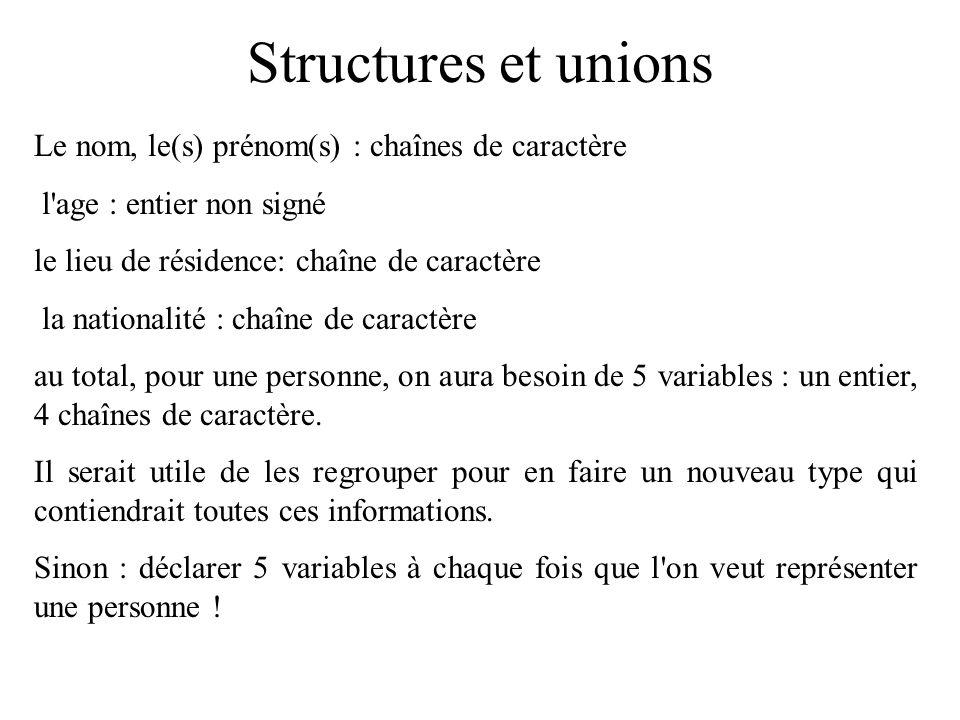 Structures et unions Le nom, le(s) prénom(s) : chaînes de caractère l'age : entier non signé le lieu de résidence: chaîne de caractère la nationalité