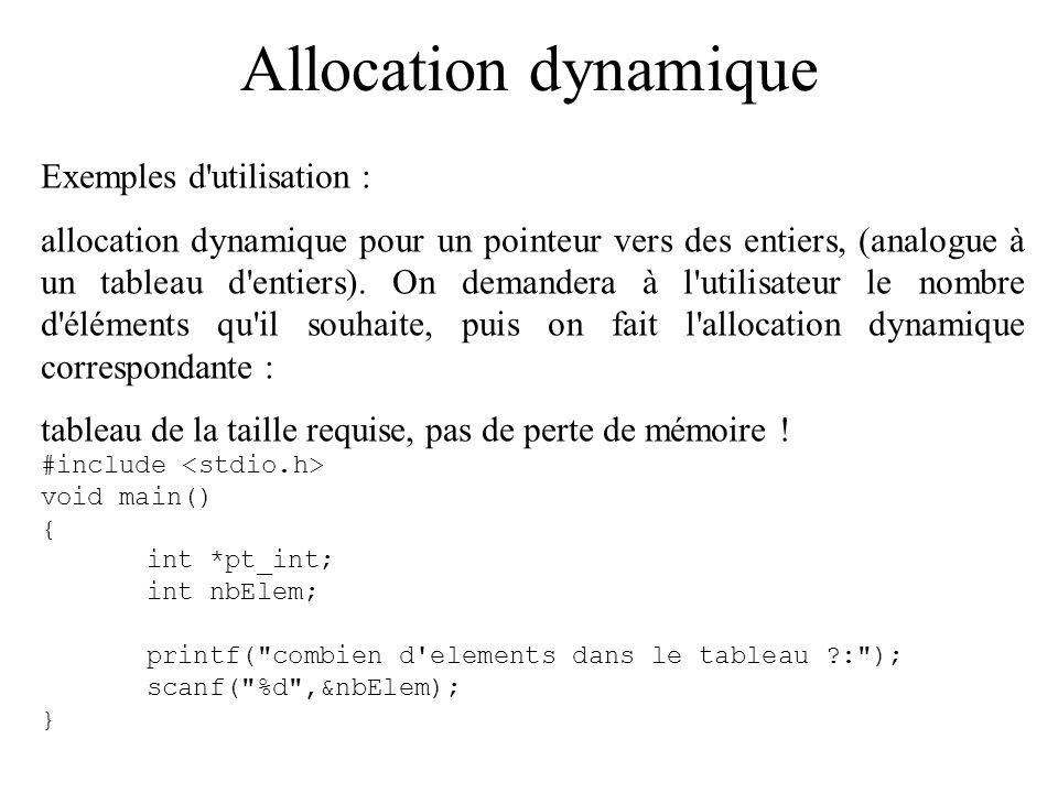 Allocation dynamique Exemples d'utilisation : allocation dynamique pour un pointeur vers des entiers, (analogue à un tableau d'entiers). On demandera