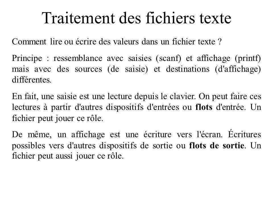 Traitement des fichiers texte Comment lire ou écrire des valeurs dans un fichier texte ? Principe : ressemblance avec saisies (scanf) et affichage (pr