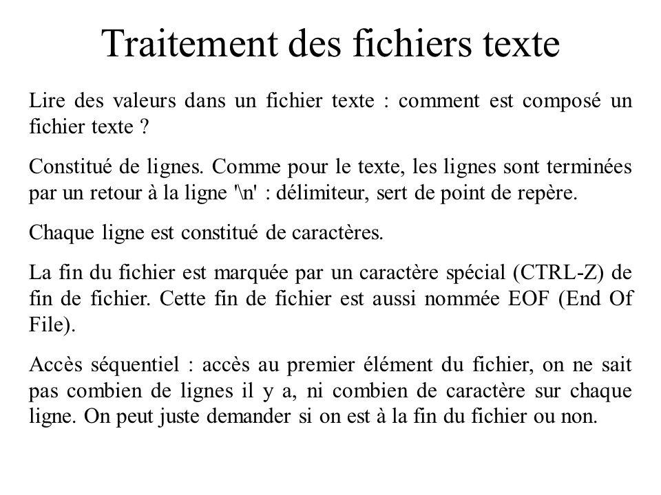 Traitement des fichiers texte Lire des valeurs dans un fichier texte : comment est composé un fichier texte ? Constitué de lignes. Comme pour le texte