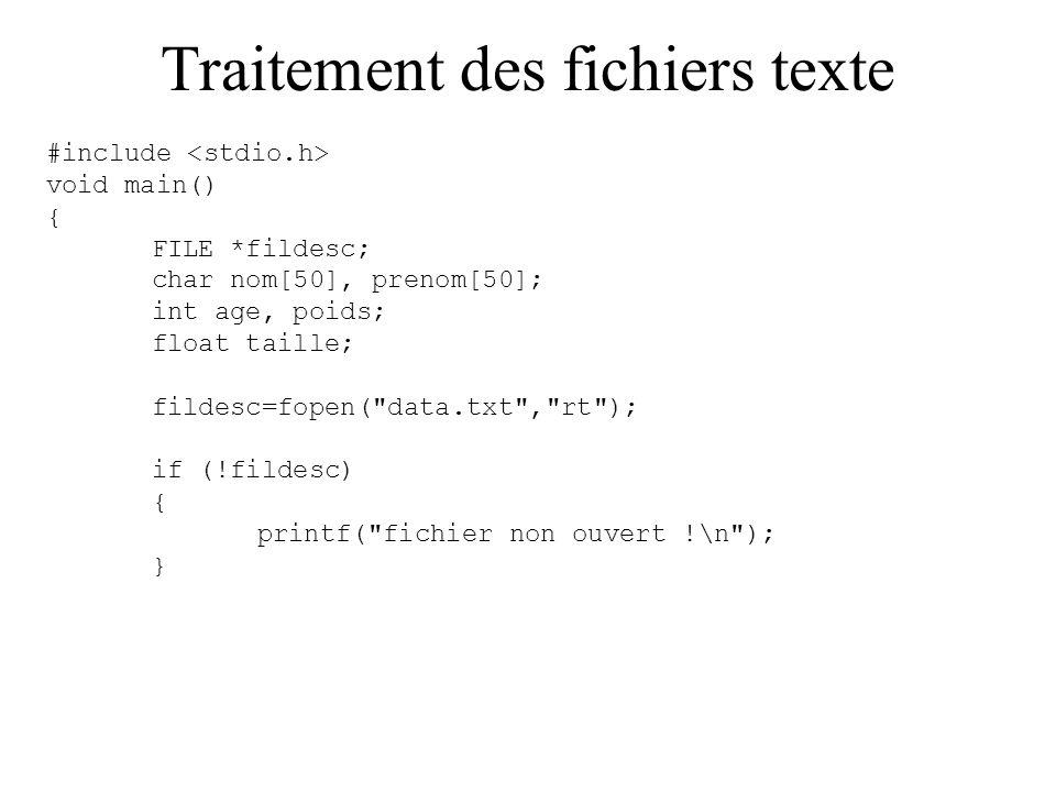 Traitement des fichiers texte #include void main() { FILE *fildesc; char nom[50], prenom[50]; int age, poids; float taille; fildesc=fopen(