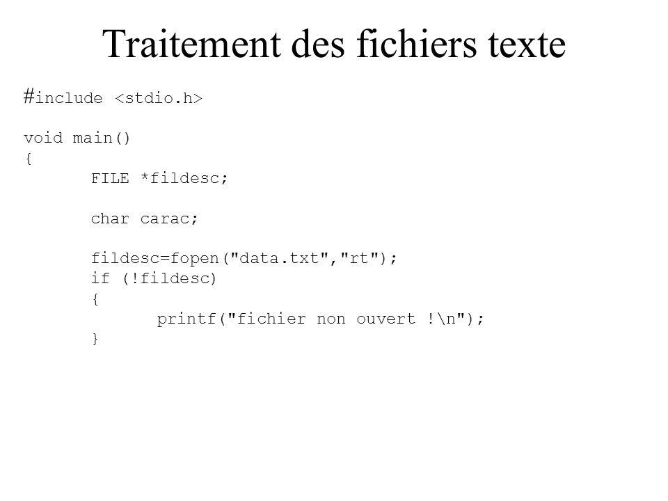 Traitement des fichiers texte # include void main() { FILE *fildesc; char carac; fildesc=fopen(
