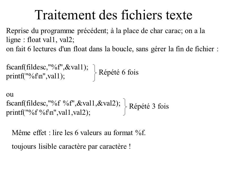 Traitement des fichiers texte Reprise du programme précédent; à la place de char carac; on a la ligne : float val1, val2; on fait 6 lectures d'un floa
