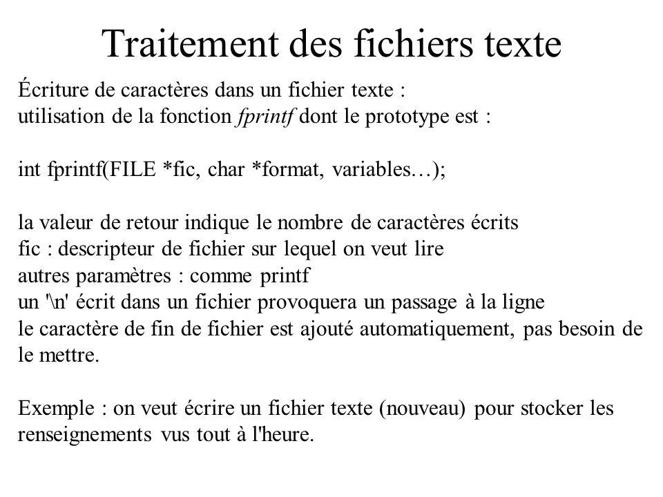 Traitement des fichiers texte Écriture de caractères dans un fichier texte : utilisation de la fonction fprintf dont le prototype est : int fprintf(FI