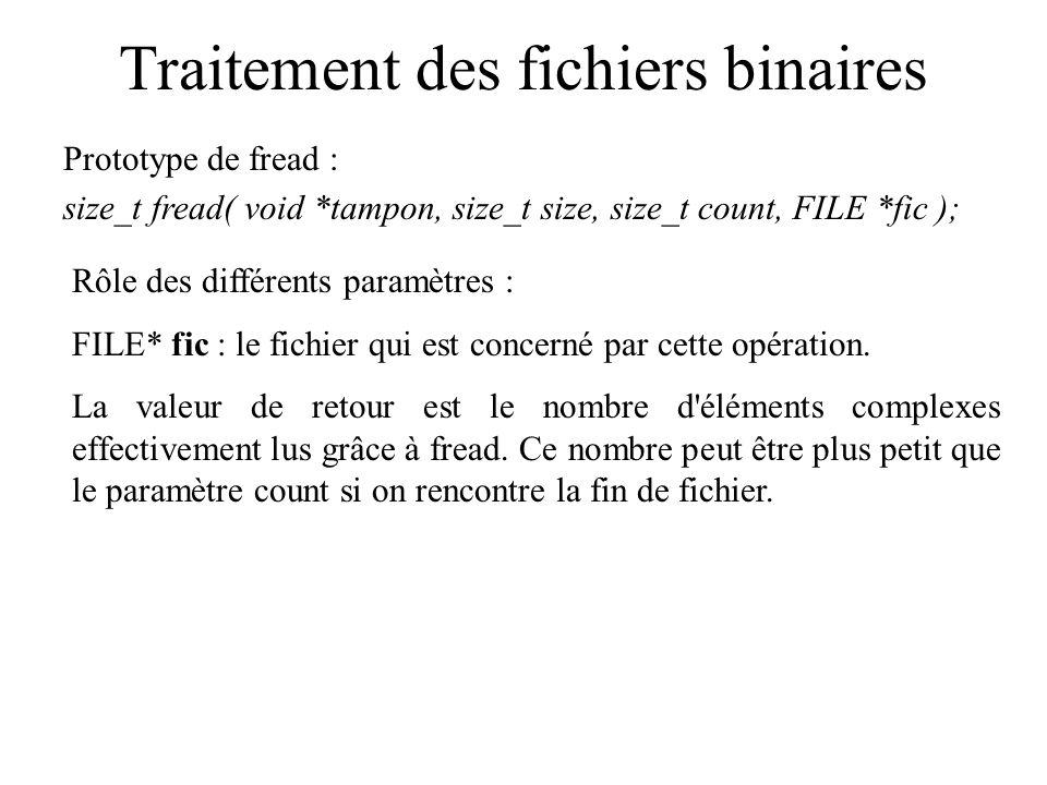 Traitement des fichiers binaires Prototype de fread : size_t fread( void *tampon, size_t size, size_t count, FILE *fic ); Rôle des différents paramètr