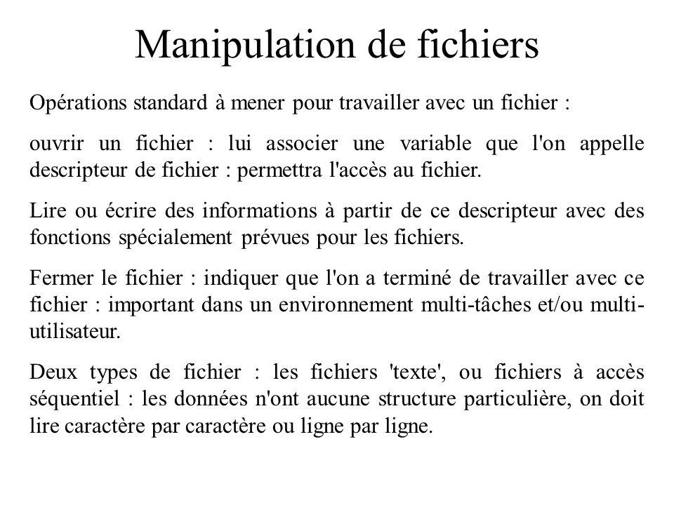 Manipulation de fichiers Opérations standard à mener pour travailler avec un fichier : ouvrir un fichier : lui associer une variable que l'on appelle