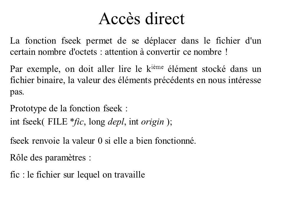 Accès direct La fonction fseek permet de se déplacer dans le fichier d'un certain nombre d'octets : attention à convertir ce nombre ! Par exemple, on