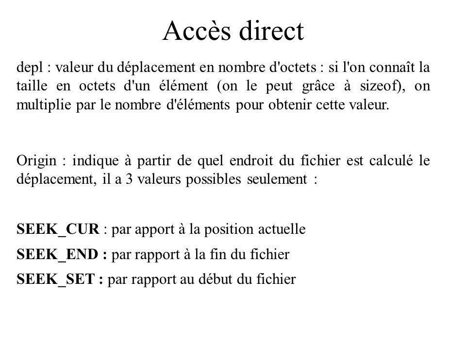 Accès direct depl : valeur du déplacement en nombre d'octets : si l'on connaît la taille en octets d'un élément (on le peut grâce à sizeof), on multip