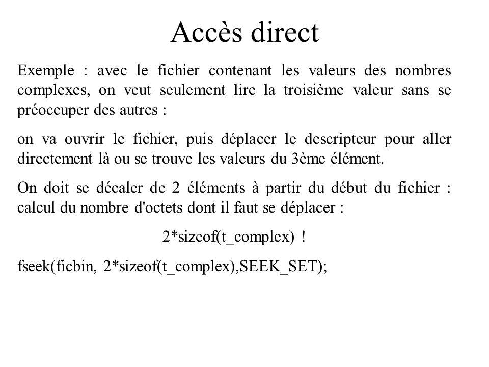 Accès direct Exemple : avec le fichier contenant les valeurs des nombres complexes, on veut seulement lire la troisième valeur sans se préoccuper des