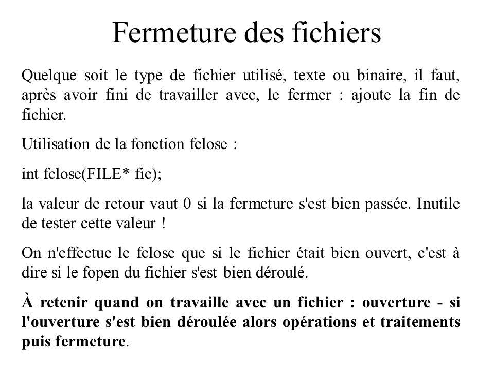 Fermeture des fichiers Quelque soit le type de fichier utilisé, texte ou binaire, il faut, après avoir fini de travailler avec, le fermer : ajoute la