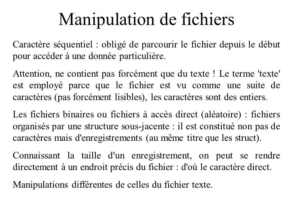 Manipulation de fichiers Caractère séquentiel : obligé de parcourir le fichier depuis le début pour accéder à une donnée particulière. Attention, ne c