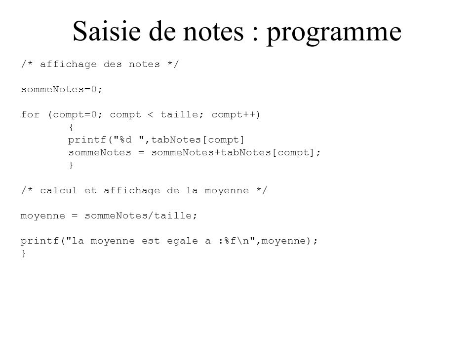 Saisie de notes : programme #include void main() { int tabNotes[10]; int compt, taille, saisie; int sommeNotes; float moyenne; taille=0; /* saisie des