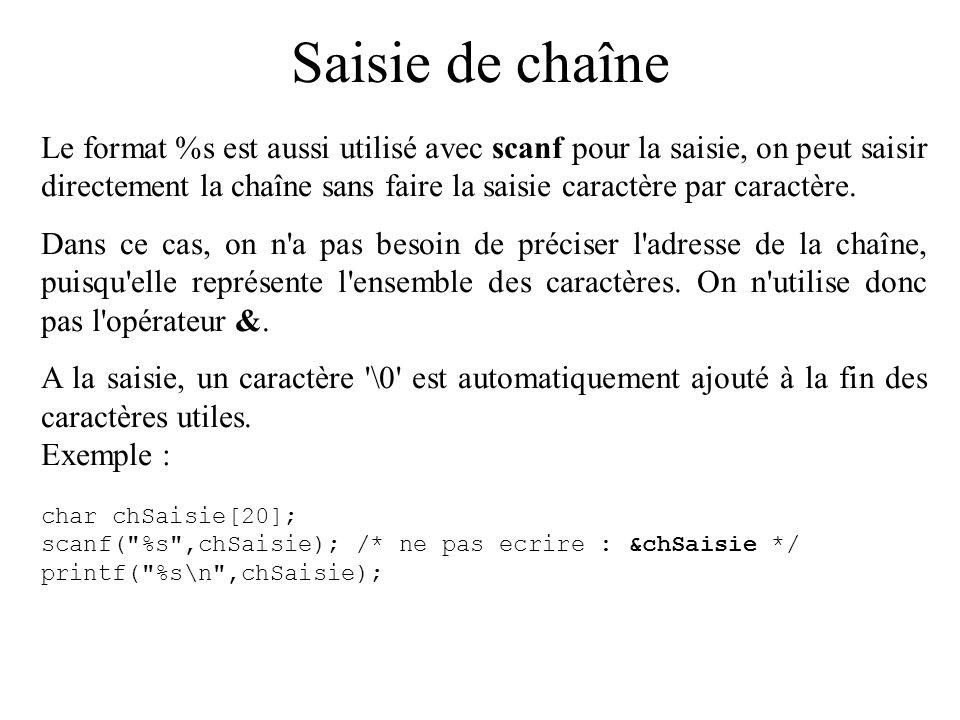 Les chaînes de caractères printf( %s ,chaine); affiche tous les caractères présents dans le tableau chaine jusqu au caractère \0 (valant 0).